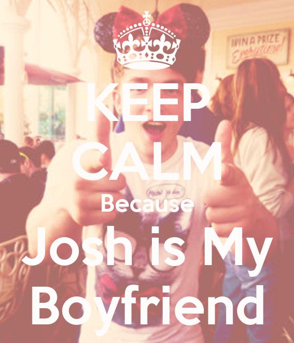 KEEP CALM Because Josh is My Boyfriend