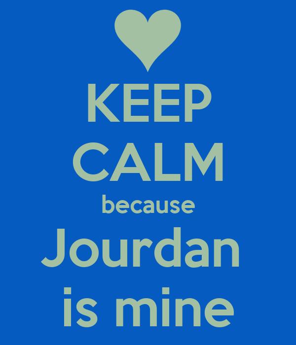 KEEP CALM because Jourdan  is mine