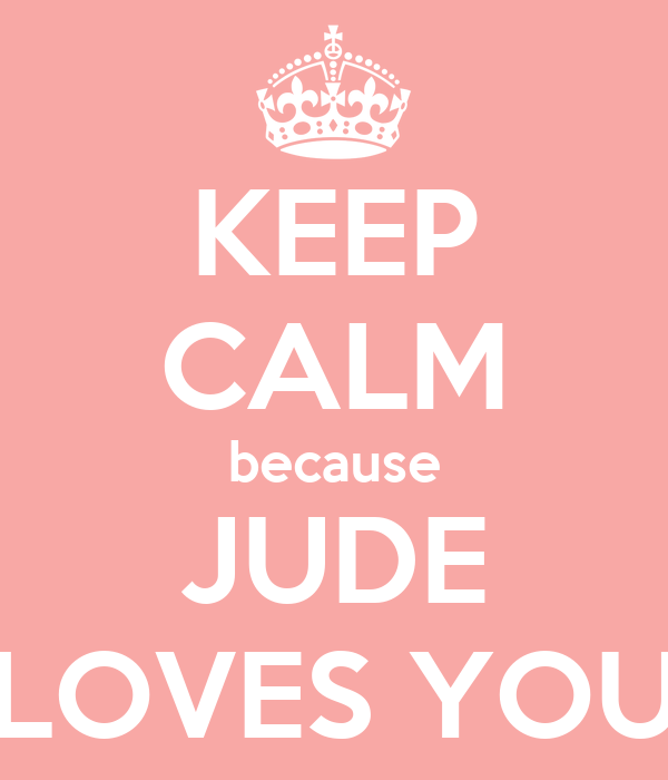 KEEP CALM because JUDE LOVES YOU