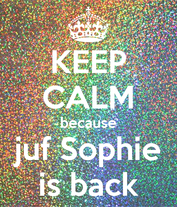 KEEP CALM because juf Sophie is back