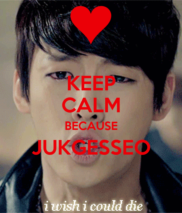 KEEP CALM BECAUSE JUKGESSEO