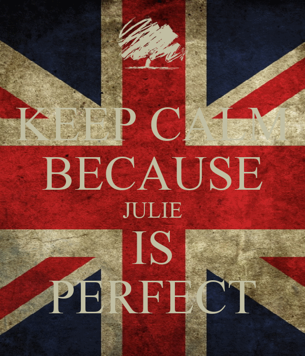 KEEP CALM BECAUSE JULIE IS PERFECT
