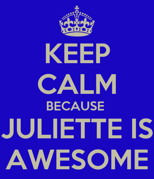 KEEP CALM BECAUSE  JULIETTE IS AWESOME