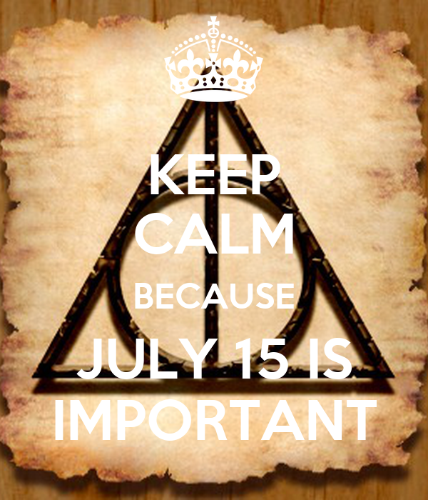 KEEP CALM BECAUSE JULY 15 IS IMPORTANT