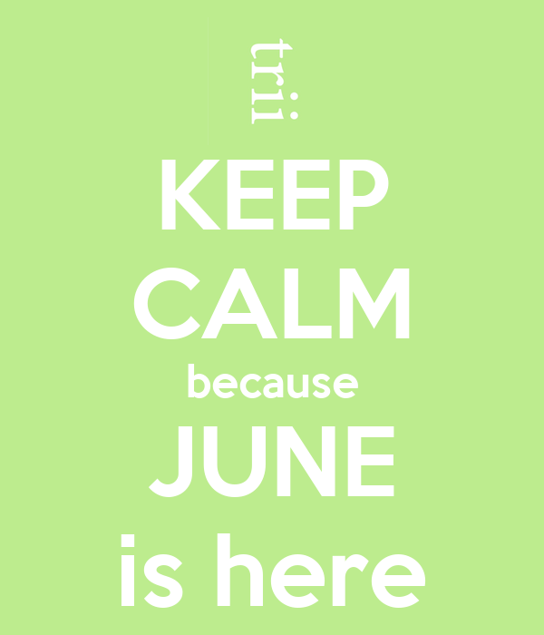 KEEP CALM because JUNE is here