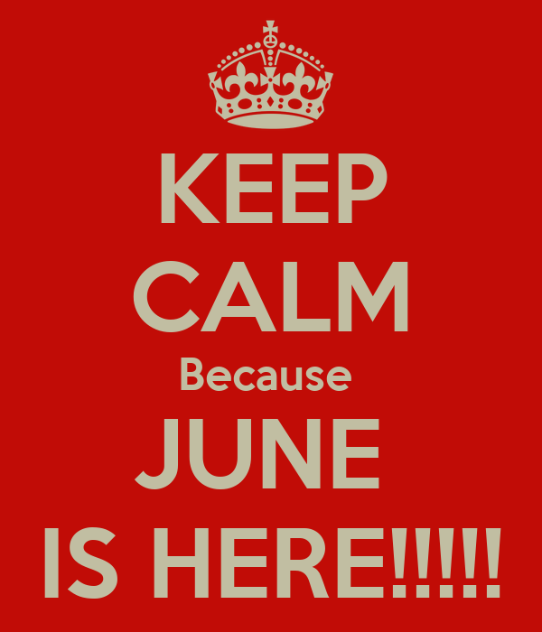 KEEP CALM Because  JUNE  IS HERE!!!!!