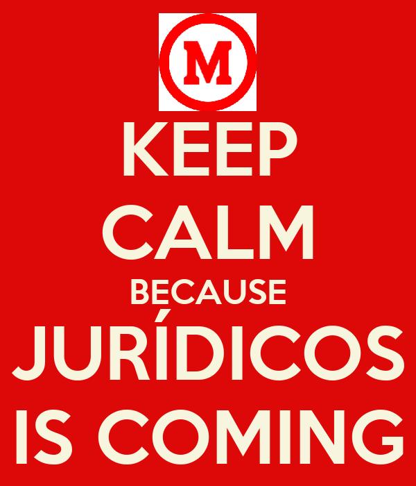 KEEP CALM BECAUSE JURÍDICOS IS COMING