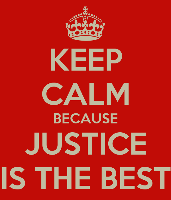 KEEP CALM BECAUSE JUSTICE IS THE BEST