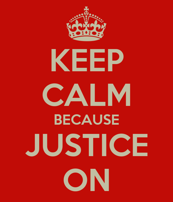 KEEP CALM BECAUSE JUSTICE ON