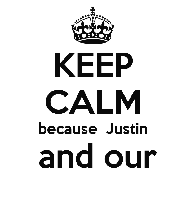 KEEP CALM because  Justin  and our