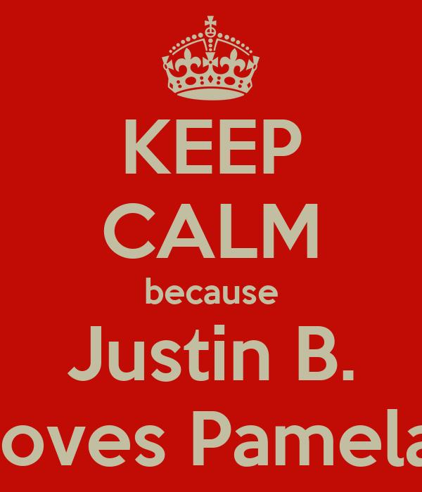 KEEP CALM because Justin B. loves Pamela