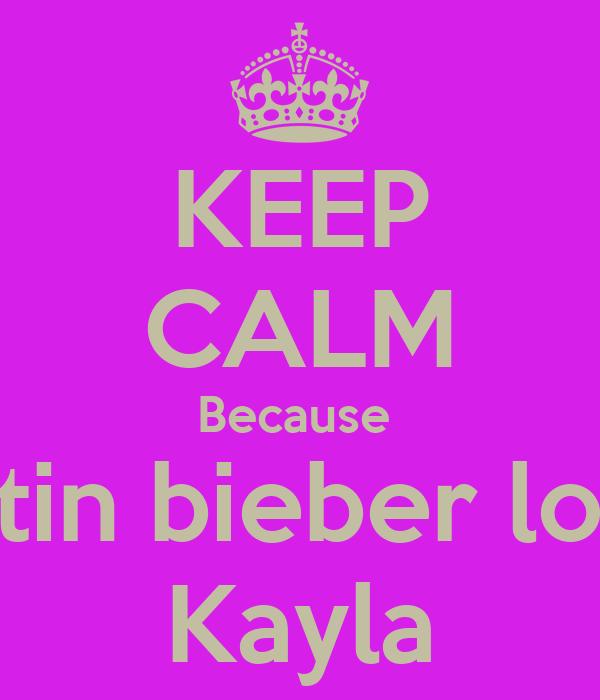 KEEP CALM Because  Justin bieber loves Kayla