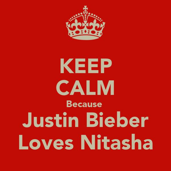 KEEP CALM Because  Justin Bieber Loves Nitasha
