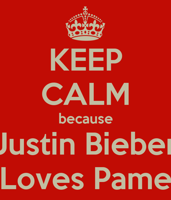 KEEP CALM because Justin Bieber Loves Pame