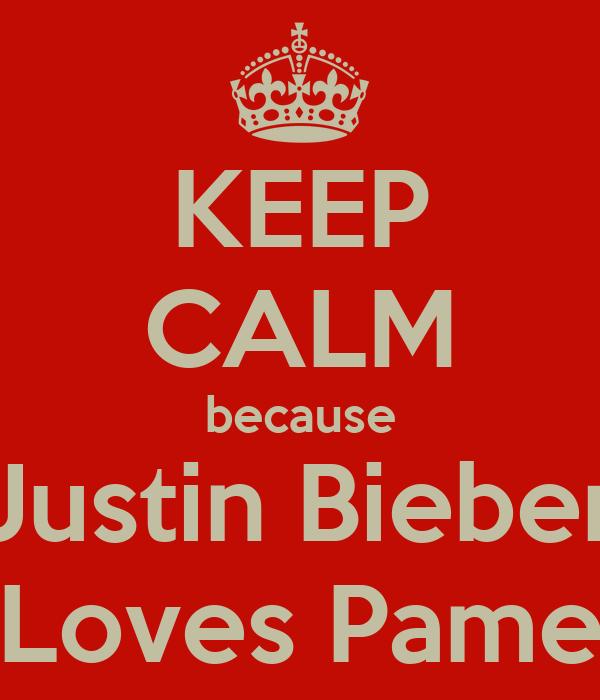 KEEP CALM because Justin Bieber Loves Pame