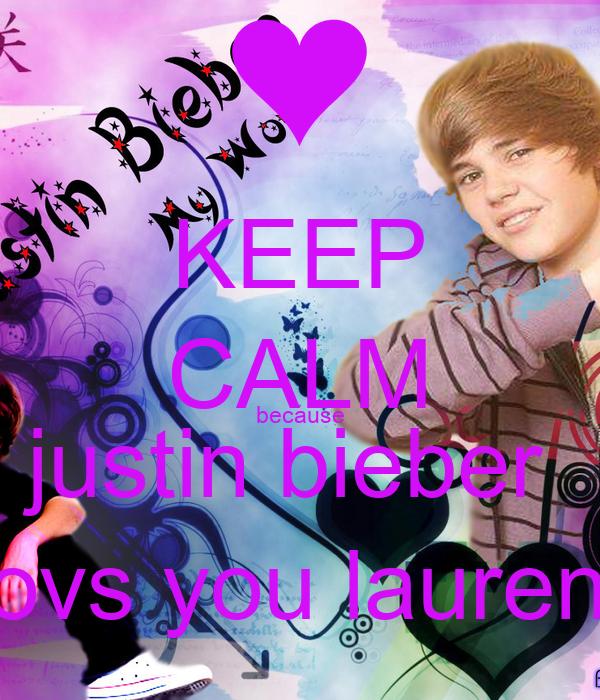 KEEP CALM because justin bieber  lovs you lauren