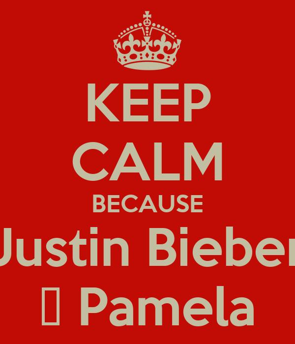 KEEP CALM BECAUSE Justin Bieber ♡ Pamela