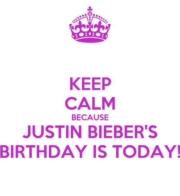 KEEP CALM BECAUSE JUSTIN BIEBER'S BIRTHDAY IS TODAY!