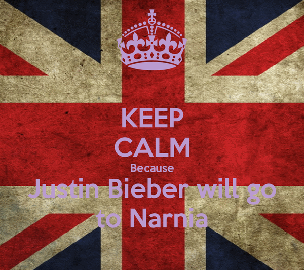 KEEP CALM Because Justin Bieber will go to Narnia