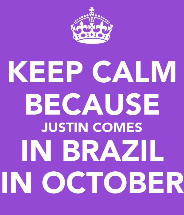 KEEP CALM BECAUSE JUSTIN COMES IN BRAZIL IN OCTOBER