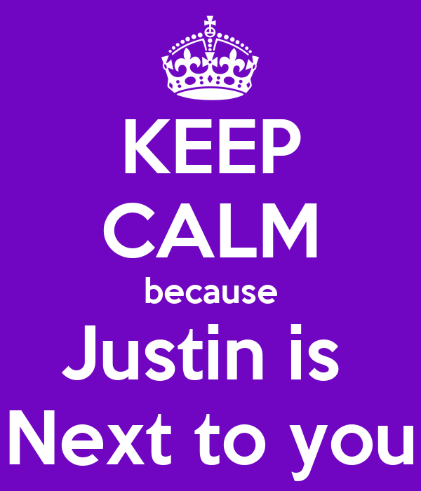 KEEP CALM because Justin is  Next to you