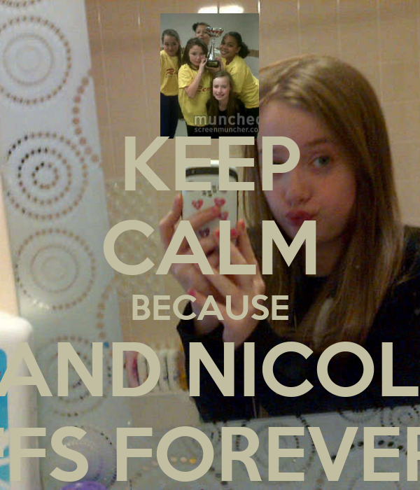 KEEP CALM BECAUSE KACI AND NICOLE ARE BFFS FOREVER!!!