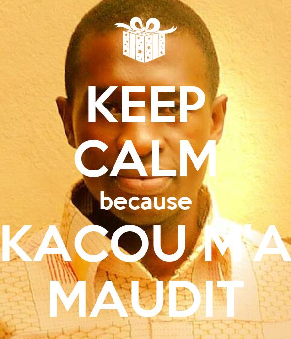 KEEP CALM because KACOU M'A MAUDIT