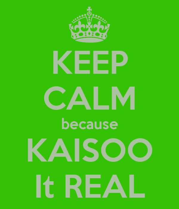 KEEP CALM because KAISOO It REAL