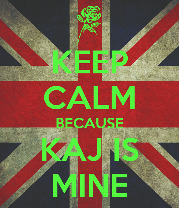 KEEP CALM BECAUSE KAJ IS MINE