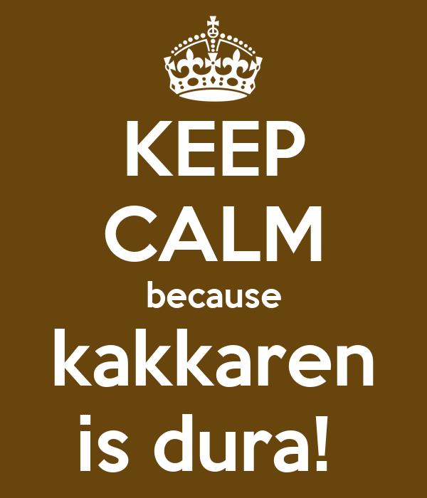 KEEP CALM because kakkaren is dura!