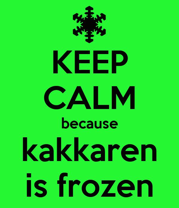 KEEP CALM because kakkaren is frozen