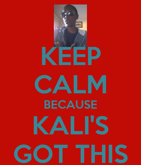 KEEP CALM BECAUSE KALI'S GOT THIS