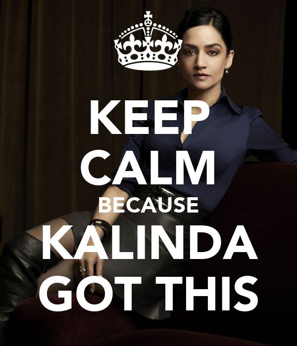 KEEP CALM BECAUSE KALINDA GOT THIS