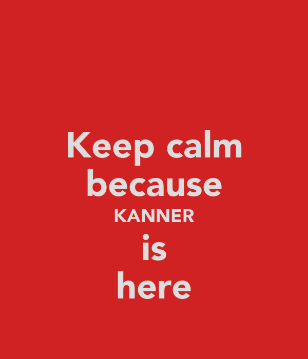Keep calm because KANNER is here
