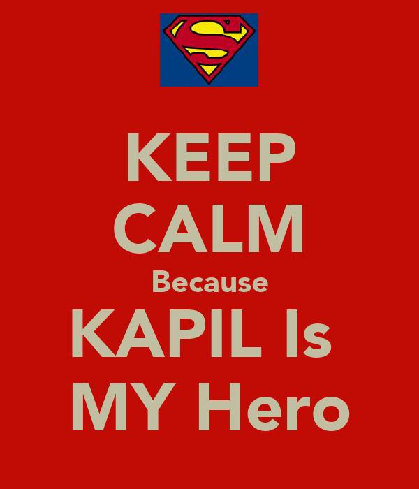 KEEP CALM Because KAPIL Is  MY Hero
