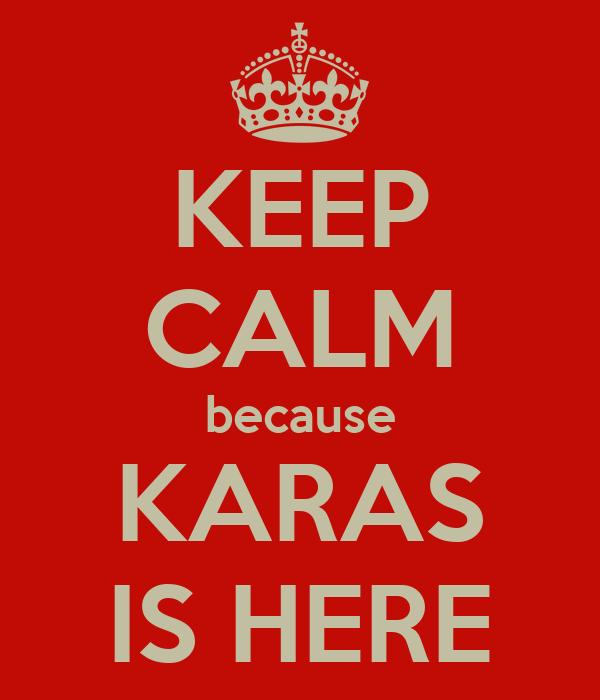 KEEP CALM because KARAS IS HERE