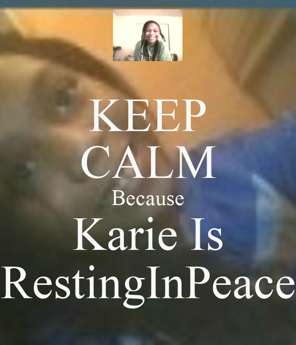 KEEP CALM Because Karie Is RestingInPeace