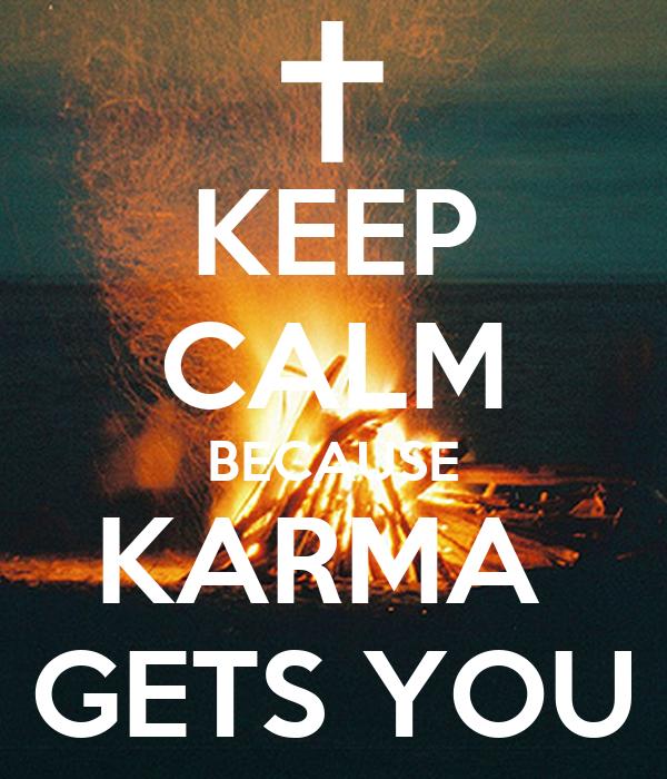 KEEP CALM BECAUSE KARMA  GETS YOU