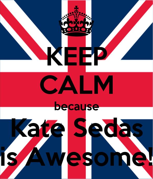 KEEP CALM because Kate Sedas is Awesome!