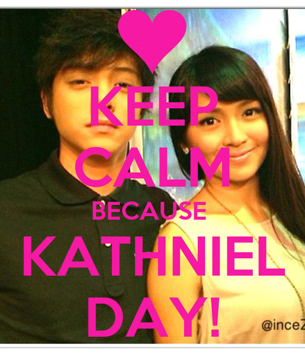 KEEP CALM BECAUSE  KATHNIEL DAY!