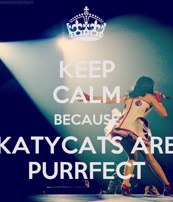 KEEP CALM BECAUSE KATYCATS ARE PURRFECT