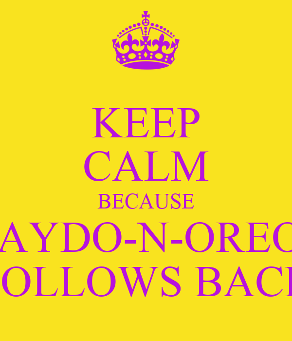 KEEP CALM BECAUSE KAYDO-N-OREOS FOLLOWS BACK