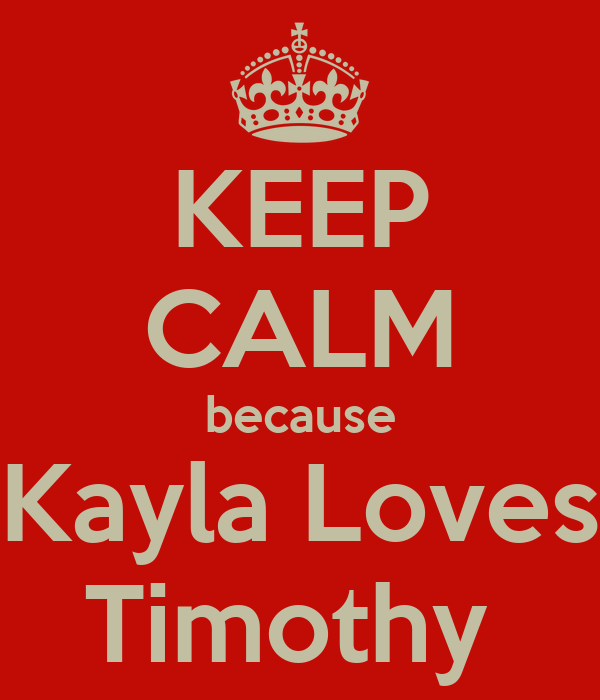 KEEP CALM because Kayla Loves Timothy