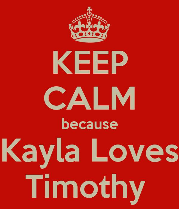 KEEP CALM because Kayla Loves Timothy