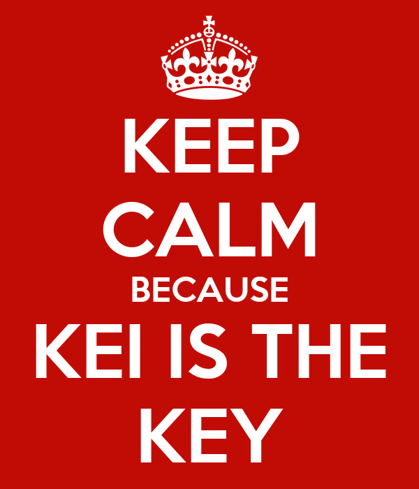 KEEP CALM BECAUSE KEI IS THE KEY