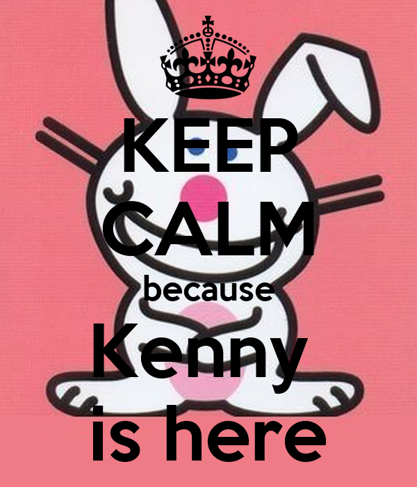 KEEP CALM because Kenny  is here