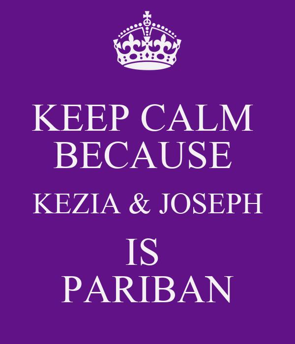 KEEP CALM  BECAUSE  KEZIA & JOSEPH IS  PARIBAN