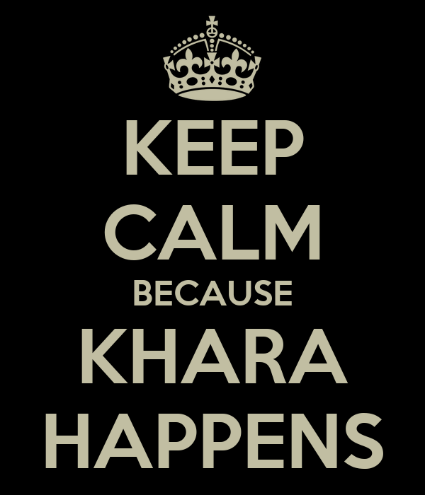 KEEP CALM BECAUSE KHARA HAPPENS