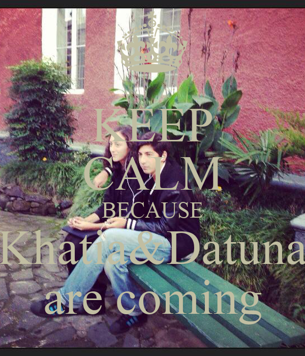 KEEP CALM BECAUSE Khatia&Datuna are coming