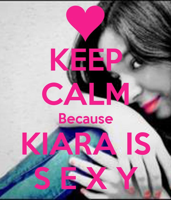 KEEP CALM Because KIARA IS S E X Y